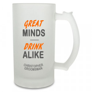 Great Minds Drink Alike Beer Mug