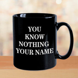You Know Nothing Personalized Mug